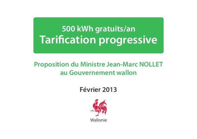 500 kWh gratuits/an Tarification progressiveProposition du Ministre Jean-Marc NOLLET        au Gouvernement wallon        ...
