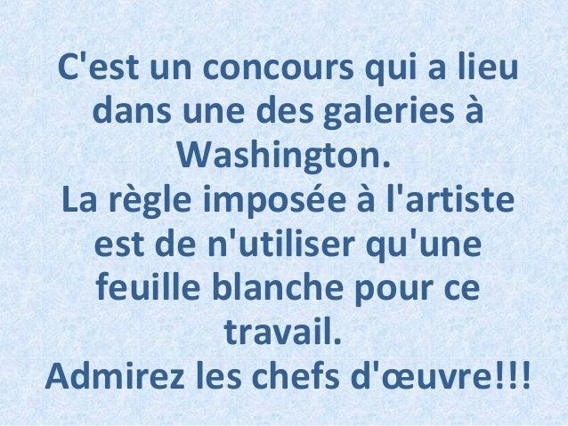 C'est un concours qui a lieu dans une des galeries à Washington. La règle imposée à l'artiste est de n'utiliser qu'une feu...