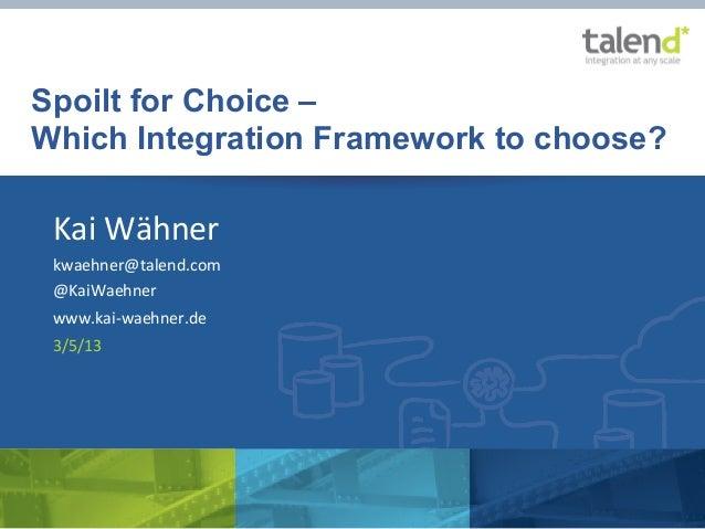 Spoilt for Choice –       Which Integration Framework to choose?               Kai Wähner                kwaehner@tale...