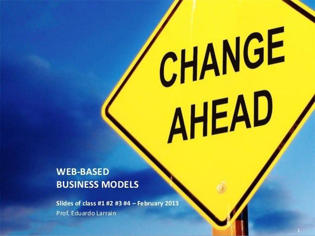 WEB-BASED                  BUSINESS MODELS                  Slides of class #1 #2 #3 #4 – February 2013                  P...