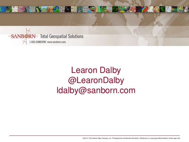 Learon Dalby   @LearonDalbyldalby@sanborn.com     © 2013, The Sanborn Map Company, Inc. Privileged and confidential inform...