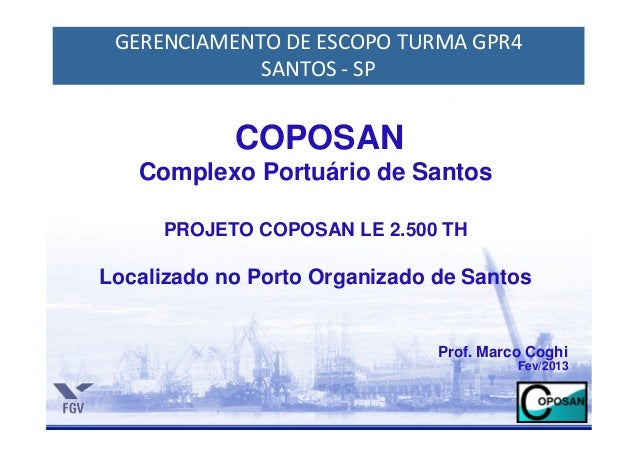 GERENCIAMENTO DE ESCOPO TURMA GPR4             SANTOS - SP            COPOSAN   Complexo Portuário de Santos     PROJETO C...