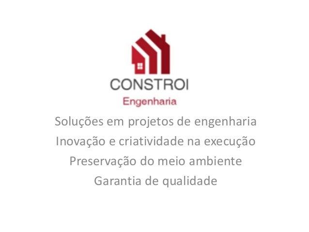 Soluções em projetos de engenhariaInovação e criatividade na execução  Preservação do meio ambiente      Garantia de quali...
