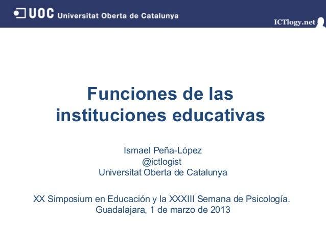 Funciones de las     instituciones educativas                    Ismael Peña-López                         @ictlogist     ...