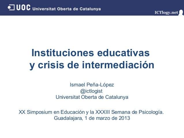 Instituciones educativas    y crisis de intermediación                    Ismael Peña-López                         @ictlo...
