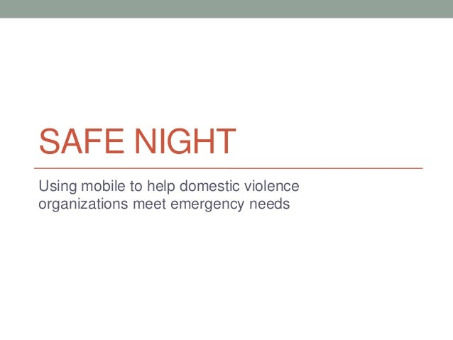 SAFE NIGHTUsing mobile to help domestic violenceorganizations meet emergency needs