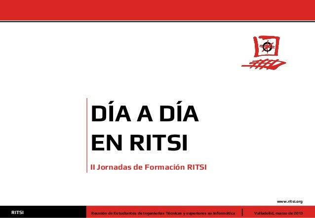 www.ritsi.org Valladolid, marzo de 2013RITSI Reunión de Estudiantes de Ingenierías Técnicas y superiores en Informática DÍ...