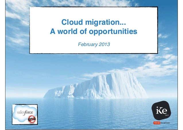 Cloud migration...A world of opportunities       February 2013
