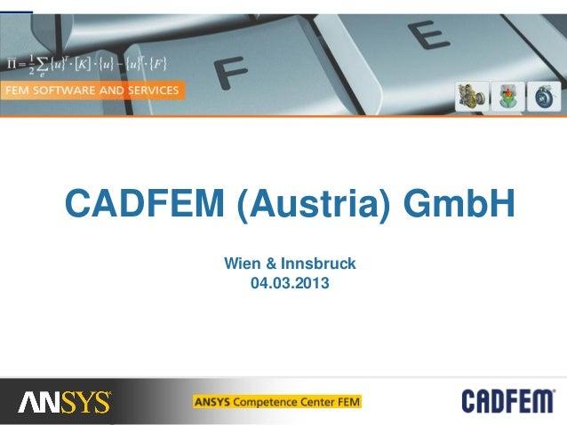 CADFEM (Austria) GmbH       Wien & Innsbruck          04.03.2013