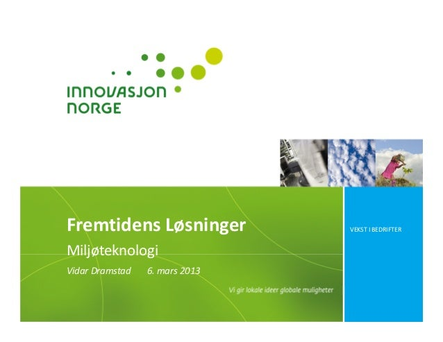 Fremtidens Løsninger            VEKST I BEDRIFTERMiljøteknologiVidar Dramstad   6. mars 2013