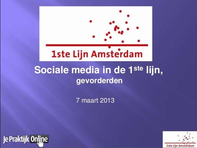 Sociale media in de 1ste lijn,         gevorderden         7 maart 2013