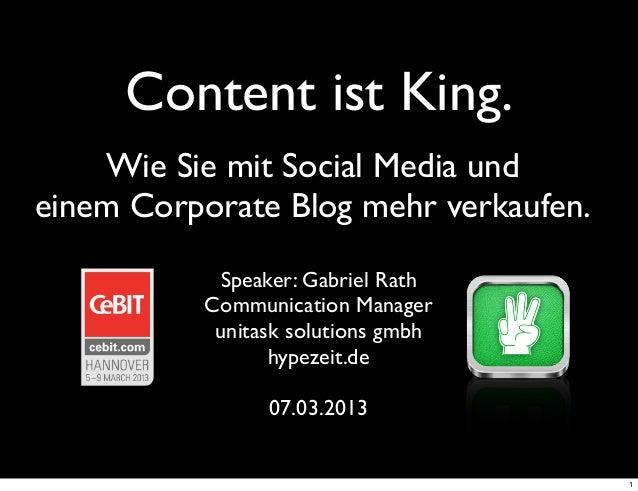 Content ist King.    Wie Sie mit Social Media undeinem Corporate Blog mehr verkaufen.           Speaker: Gabriel Rath     ...