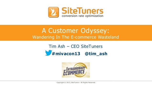 A Customer Odyssey:Wandering In The E-commerce Wasteland      Tim Ash – CEO SiteTuners        #mivacon13                  ...