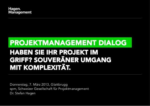 PROJEKTMANAGEMENT DIALOGHABEN SIE IHR PROJEKT IMGRIFF? SOUVERÄNER UMGANGMIT KOMPLEXITÄT.Donnerstag, 7. März 2013, Glattbru...