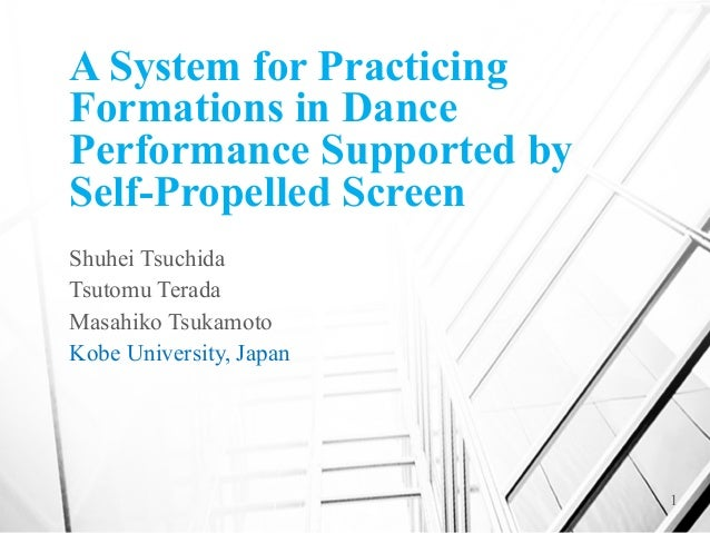 A System for Practicing Formations in Dance Performance Supported by Self-Propelled Screen Shuhei Tsuchida Tsutomu Terada ...