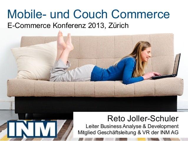 Mobile- und Couch CommerceE-Commerce Konferenz 2013, Zürich                                       Reto Joller-Schuler     ...