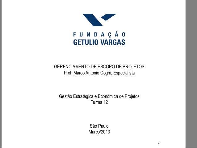 GERENCIAMENTO DE ESCOPO DE PROJETOS   Prof. Marco Antonio Coghi, Especialista  Gestão Estratégica e Econômica de Projetos ...