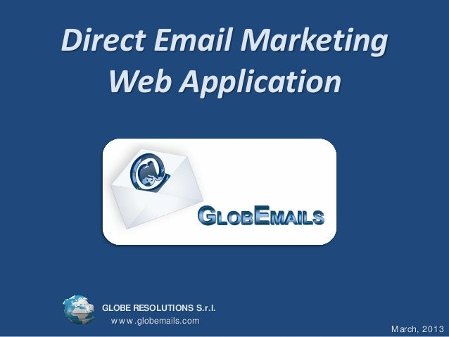 Direct Email Marketing   Web Application  GLOBE RESOLUTIONS S.r.l.    w w w .globemails.com                             Ma...