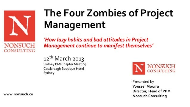 www.nonsuch.co  The Four Zombies of Project  Management  'How lazy habits and bad attitudes in Project  Management continu...