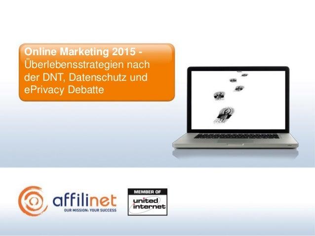 Online Marketing 2015 -Überlebensstrategien nachder DNT, Datenschutz undePrivacy Debatte