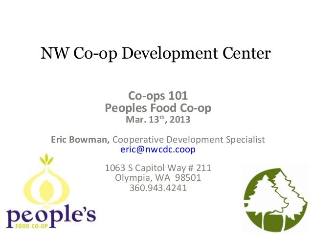 NW Co-op Development CenterCo-ops 101Peoples Food Co-opMar. 13th, 2013Eric Bowman, Cooperative Development Specialisteric@...