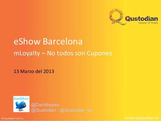 eShow Barcelona           mLoyalty – No todos son Cupones           13 Marzo del 2013                         @Davidhueso ...
