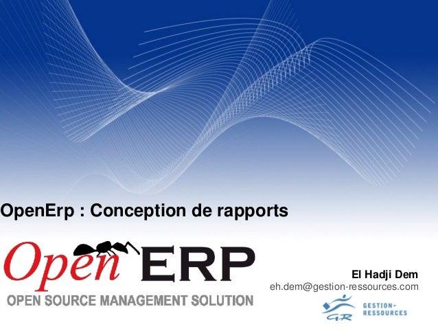 OpenErp : Conception de rapports                                            El Hadji Dem                             eh.de...