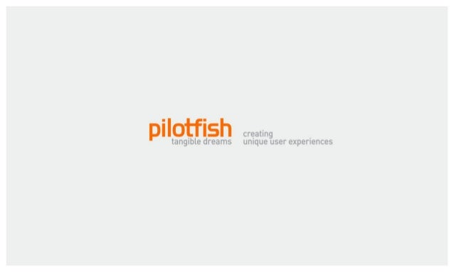 Pilotfish I Our Mission         Creating Unique User ExperiencesPage 2 I © 2013 Pilotfish