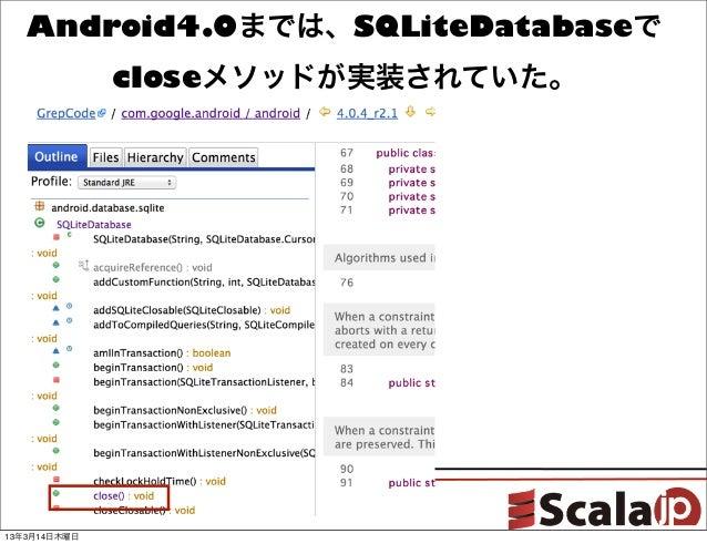 Android4.0までは、SQLiteDatabaseで              closeメソッドが実装されていた。13年3月14日木曜日