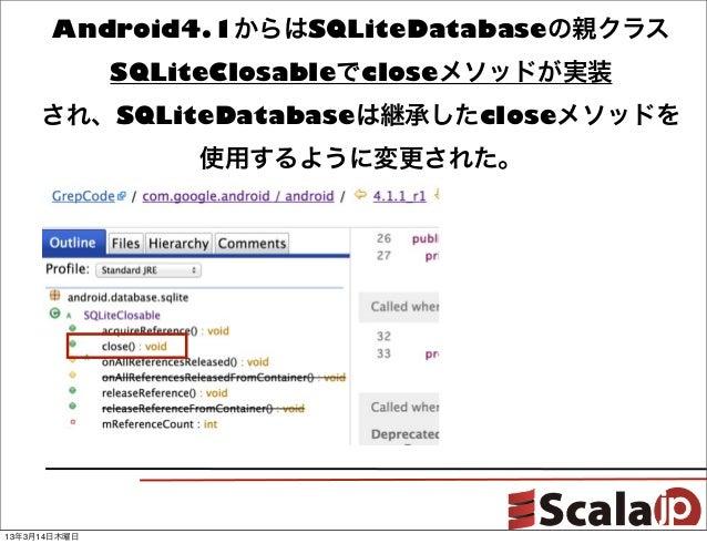 Android4.1からはSQLiteDatabaseの親クラス              SQLiteClosableでcloseメソッドが実装     され、SQLiteDatabaseは継承したcloseメソッドを            ...