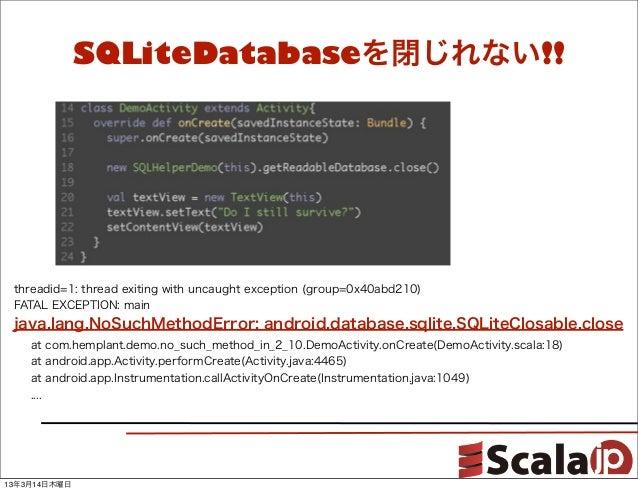 SQLiteDatabaseを閉じれない!! threadid=1: thread exiting with uncaught exception (group=0x40abd210) FATAL EXCEPTION: main java.la...