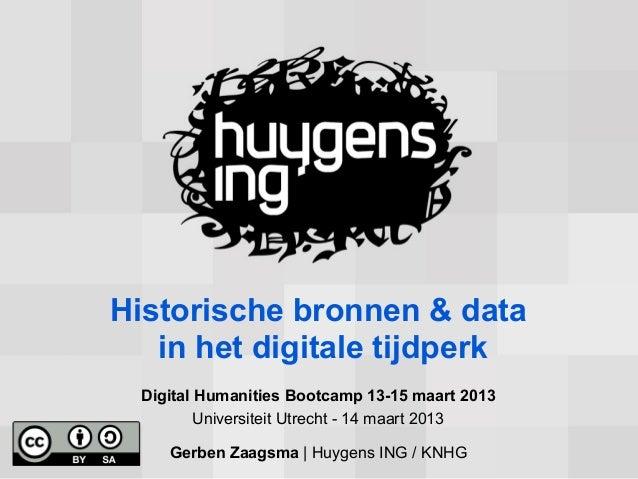 Historische bronnen & data   in het digitale tijdperk  Digital Humanities Bootcamp 13-15 maart 2013          Universiteit ...
