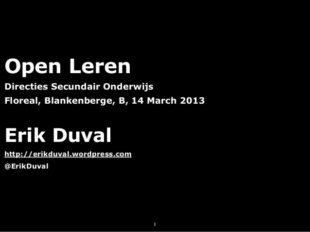 Open LerenDirecties Secundair OnderwijsFloreal, Blankenberge, B, 14 March 2013Erik Duvalhttp://erikduval.wordpress.com@Eri...