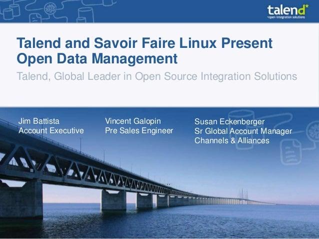 Talend and Savoir Faire Linux PresentOpen Data ManagementTalend, Global Leader in Open Source Integration SolutionsJim Bat...