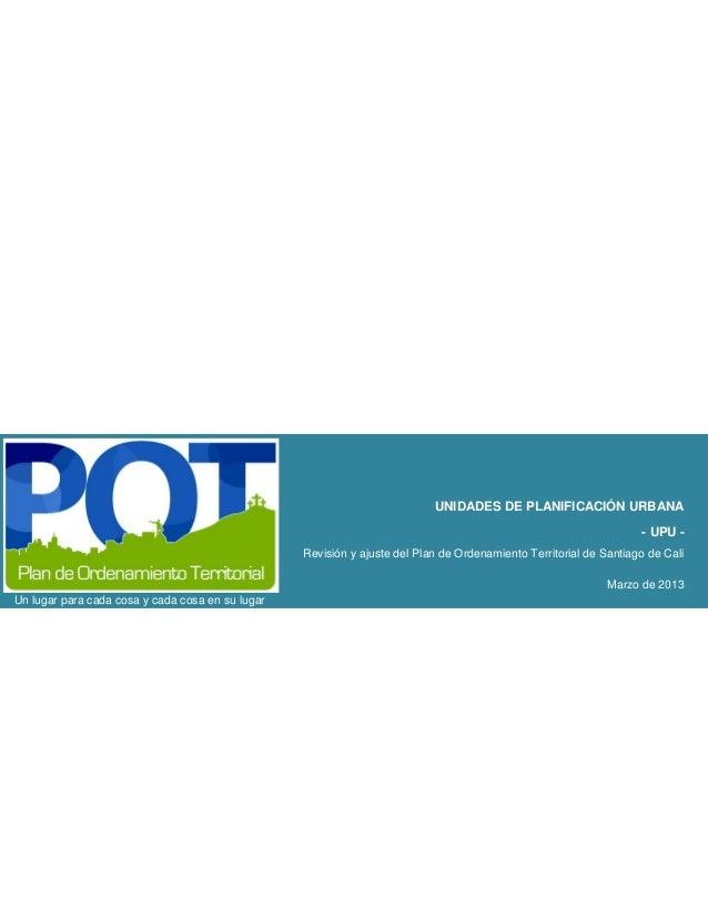 UNIDADES DE PLANIFICACIÓN URBANA - UPU - Revisión y ajuste del Plan de Ordenamiento Territorial de Santiago de Cali Marzo ...