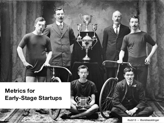 Metrics forEarly-Stage Startups                       #scb13 – @andreasklinger