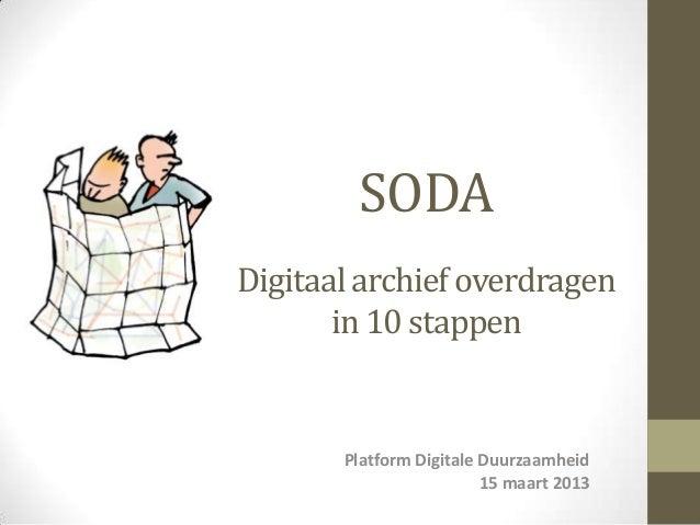 SODADigitaal archief overdragen       in 10 stappen       Platform Digitale Duurzaamheid                         15 maart ...