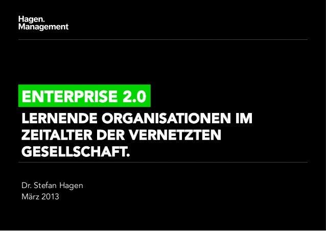 ENTERPRISE 2.0LERNENDE ORGANISATIONEN IMZEITALTER DER VERNETZTENGESELLSCHAFT.Dr. Stefan HagenMärz 2013