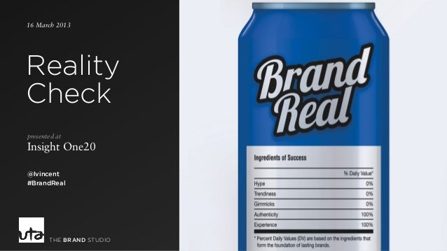 16 March 2013 Reality Check presented at Insight One20 @lvincent #BrandReal THE BRAND STUDIO