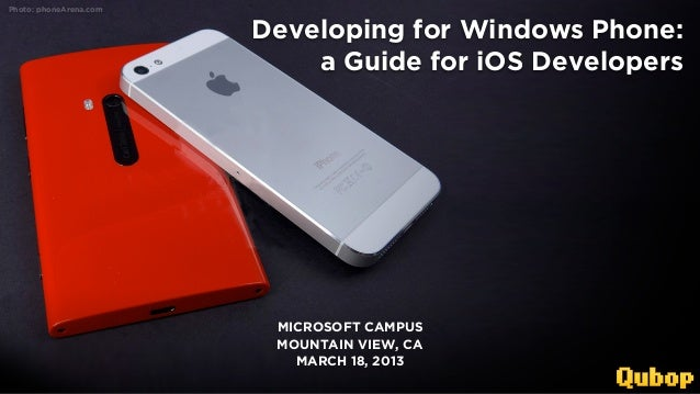 Photo: phoneArena.com                            Developing for Windows Phone:                                a Guide for ...