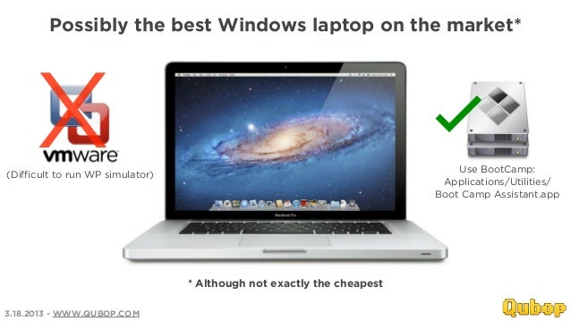Possibly the best Windows laptop on the market*     X(Difficult to run WP simulator)                                      ...