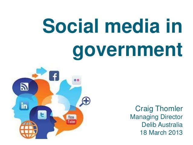 Social media in government Craig Thomler Managing Director Delib Australia 18 March 2013