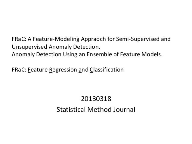 FRaC: A Feature-Modeling Appraoch for Semi-Supervised and Unsupervised Anomaly Detection. Anomaly Detection Using an Ensem...