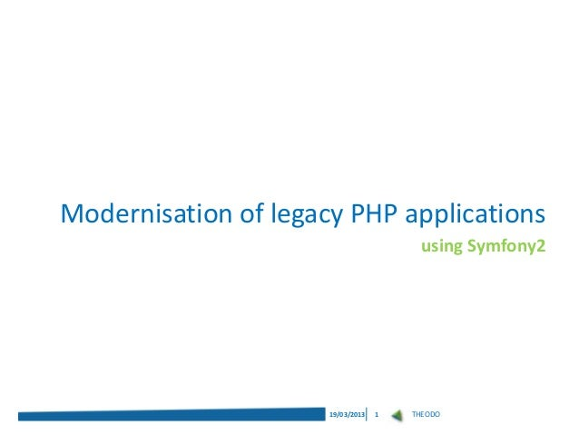 Modernisation of legacy PHP applications                                        using Symfony2                      19/03/...