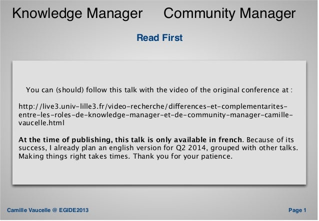 Knowledge Manager  Community Manager  Read First  You can (should) follow this talk with the video of the original confere...