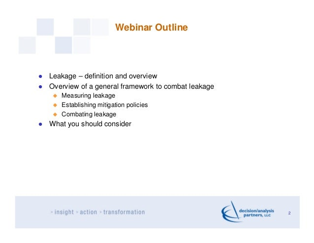 Webinar OutlineLeakage – definition and overviewOverview of a general framework to combat leakage   Measuring leakage   Es...