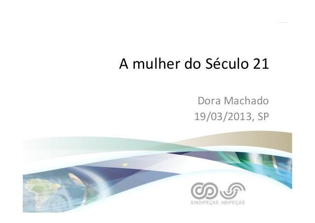 A  mulher  do  Século  21   Dora  Machado   19/03/2013,  SP