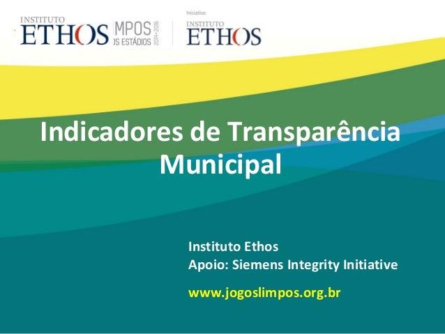 Instituto Ethos Apoio: Siemens Integrity Initiative www.jogoslimpos.org.br Indicadores de Transparência Municipal