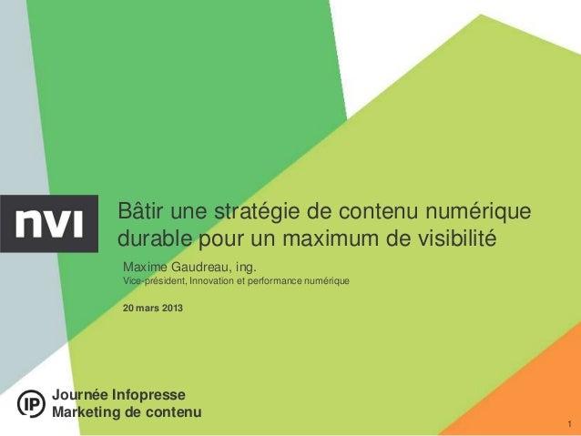 Bâtir une stratégie de contenu numérique        durable pour un maximum de visibilité         Maxime Gaudreau, ing.       ...