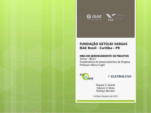 FUNDAÇÃO GETÚLIO VARGASISAE Brasil - Curitiba – PRMBA EM GERENCIAMENTO DE PROJETOSTurma – 06/12Fundamentos de Gerenciament...